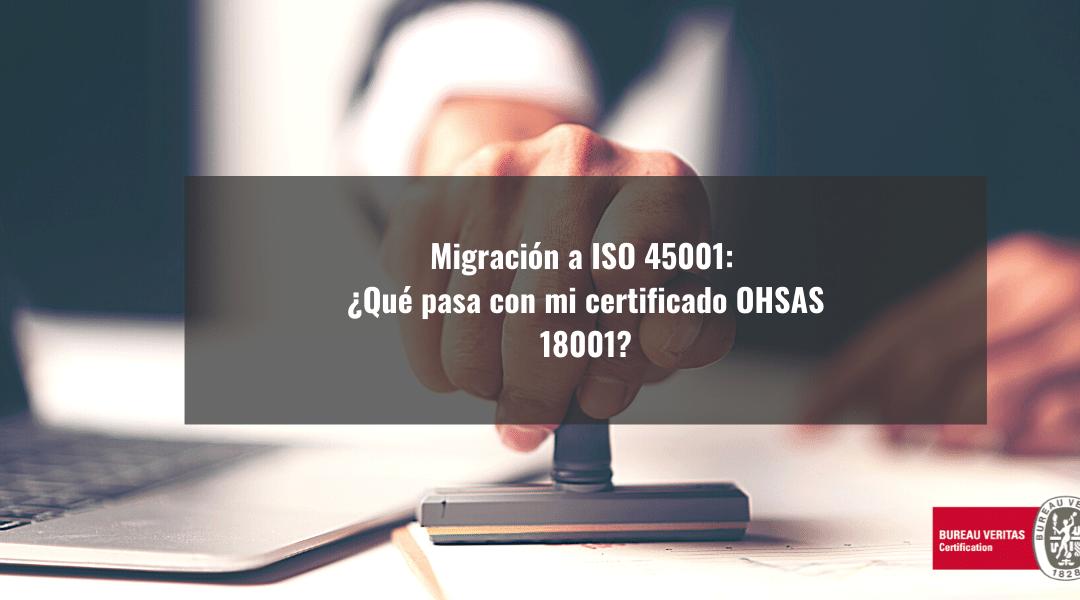 Migración ISO 45001: ¿Qué pasa con mi certificado OHSAS 18001?