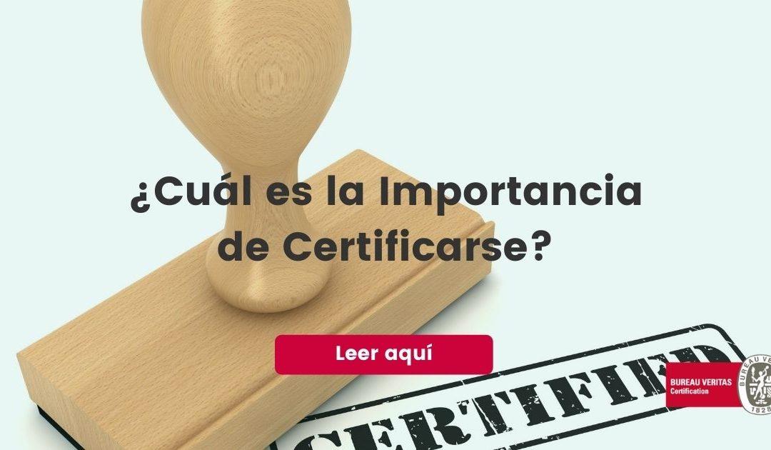 La importancia, certificacion, bureau veritas